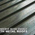 Conserve More Energy with Metal Roofs