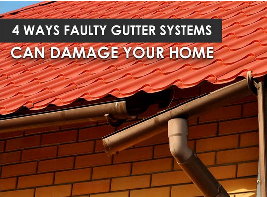 4 Ways Faulty Gutter Systems Can Damage Your Home