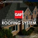 Key Parts of GAF's Lifetime Roofing System