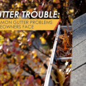 Gutter Trouble: Common Gutter Problems Homeowners Face