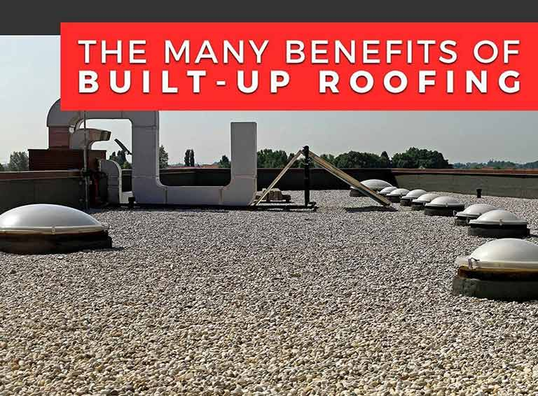 The Many Benefits of Built-Up Roofing