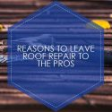 Reasons to Leave Roof Repair to the Pros