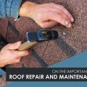 On The Importance of Roof Repair and Maintenance