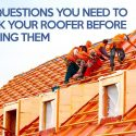 3 Questions You Need to Ask Your Roofer Before Hiring Them