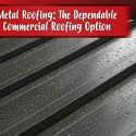 Metal Roofing: The Dependable Commercial Roofing Option