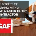 The Benefits of Working with a GAF Master Elite™ Contractor