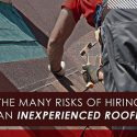 The Many Risks of Hiring an Inexperienced Roofer
