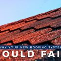 Why Your New Roofing System Could Fail