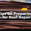 Tips on Preparing for Roof Repair